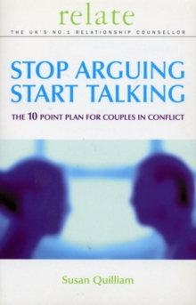 Stop Arguing, Start Talking : The 10 Point Plan for Couples in Conflict, Paperback Book