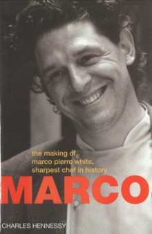Marco Pierre White : Making of Marco Pierre White,Sharpest Chef in History, Hardback Book