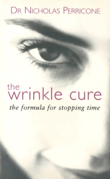 The Wrinkle Cure : The Formula for Stopping Time, Paperback Book