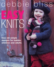 Easy Knits : Over 25 simple designs for babies, children and adults, Paperback Book