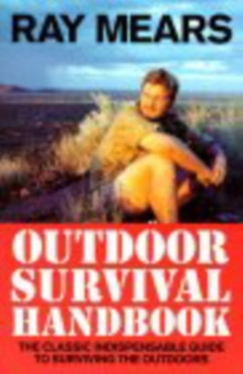 Ray Mears Outdoor Survival Handbook : A Guide to the Materials in the Wild and How To Use them for Food, Warmth, Shelter and Navigation