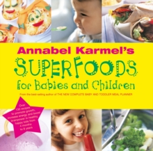 Annabel Karmel's Superfoods for Babies and Children, Hardback Book