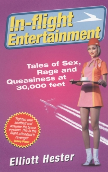 In-Flight Entertainment : Tales of Sex, Rage & Queasiness at 30,000 feet, Paperback Book