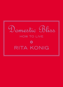 Domestic Bliss : How To Live, Hardback Book