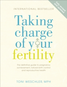 Taking Charge Of Your Fertility : The Definitive Guide to Natural Birth Control, Pregnancy Achievement and Reproductive Health, Paperback Book