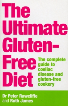 The Ultimate Gluten-Free Diet : The Complete Guide to Coeliac Disease and Gluten-Free Cookery, Paperback Book