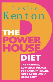 The Powerhouse Diet : The High-Raw Low-Grain Miracle for Radiant Health, Good Look s and a Great Body, Paperback Book