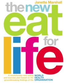 The New Eat For Life : A revolutionary new eating plan based on the groundbreaking findings of the World Health Organisation, Paperback Book