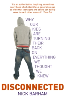 Disconnected : Why our kids are turning their backs on everything we thought we knew, Paperback Book