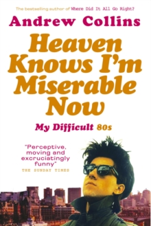 Heaven Knows I'm Miserable Now : My Difficult 80s, Paperback Book