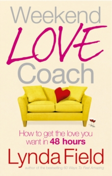 Weekend Love Coach : How to Get the Love You Want in 48 Hours, Paperback Book