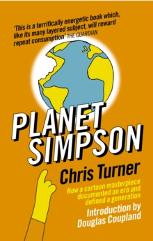 Planet Simpson : How a cartoon masterpiece documented an era and defined a generation, Paperback Book