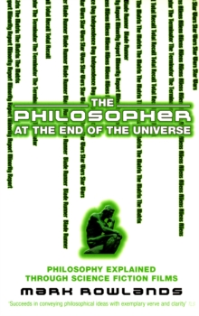 The Philosopher At The End Of The Universe : Philosophy Explained Through Science Fiction Films, Paperback Book