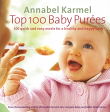 Top 100 Baby Purees : 100 quick and easy meals for a healthy and happy baby, Hardback Book