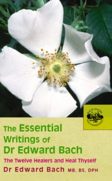 The Essential Writings of Dr Edward Bach, Paperback Book