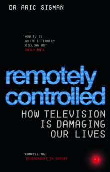 Remotely Controlled : How television is damaging our lives, Paperback Book