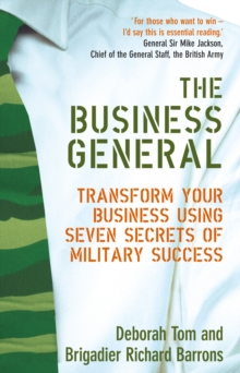 The Business General : Transform your business using seven secrets of military success, Paperback Book