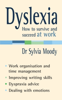Dyslexia: How to survive and succeed at work, Paperback / softback Book
