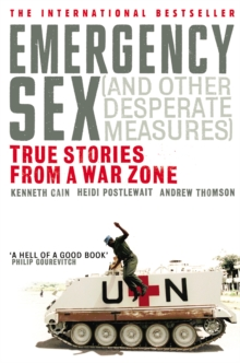 Emergency Sex (And Other Desperate Measures) : True Stories from a War Zone, Paperback Book