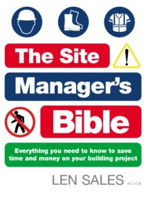 The Site Manager's Bible : Everything you need to know to save time and money on your building project, Paperback Book