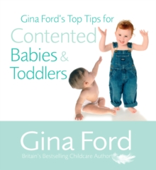 Gina Ford's Top Tips For Contented Babies & Toddlers, Paperback Book
