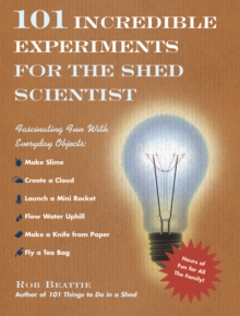 101 Incredible Experiments for the Shed Scientist, Hardback Book