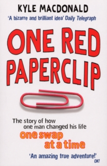One Red Paperclip : The story of how one man changed his life one swap at a time, Paperback Book