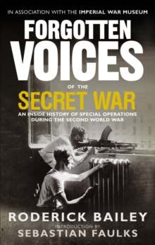 Forgotten Voices of the Secret War : An Inside History of Special Operations in the Second World War, Paperback Book