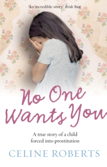 No One Wants You : A true story of a child forced into prostitution, Paperback Book