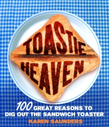 Toastie Heaven : 100 great reasons to dig out the sandwich toaster, Hardback Book