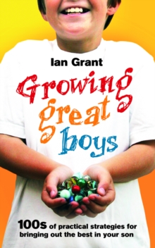 Growing Great Boys : 100s of practical strategies for bringing out the best in your son, Paperback Book