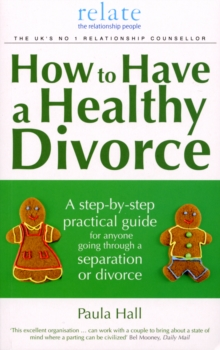 How to Have a Healthy Divorce : A Relate Guide, Paperback Book