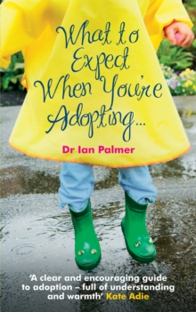 What to Expect When You're Adopting... : A Practical Guide to the Decisions and Emotions Involved in Adoption, Paperback Book