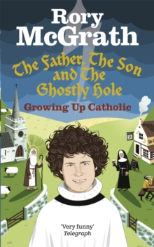 The Father, the Son and the Ghostly Hole : Confessions from a guilt-edged life, Paperback Book