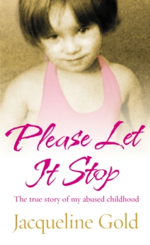 Please Let it Stop : The True Story of My Abused Childhood, Paperback Book