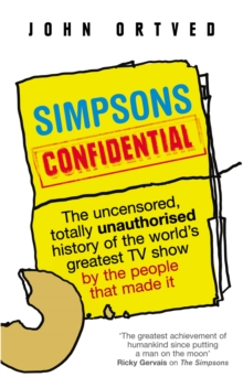 Simpsons Confidential : The uncensored, totally unauthorised history of the world's greatest TV show by the people that made it, Paperback Book