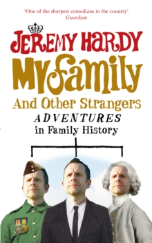 My Family and Other Strangers : Adventures in Family History, Paperback Book