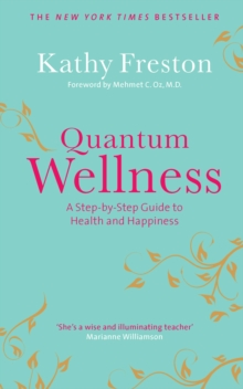 Quantum Wellness : A Step-by-Step Guide to Health and Happiness, Paperback Book