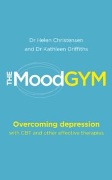 The Mood Gym : Overcoming depression with CBT and other effective therapies, Paperback / softback Book