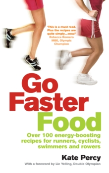 Go Faster Food : Over 100 energy-boosting recipes for runners, cyclists, swimmers and rowers, Paperback / softback Book