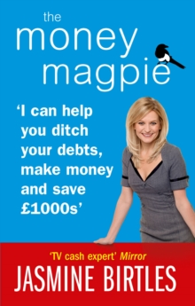 The Money Magpie : I can help you ditch your debts, make money and save GBP1000s, Paperback Book