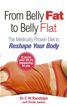 From Belly Fat to Belly Flat : The Medically Proven Diet to Reshape Your Body, Paperback Book