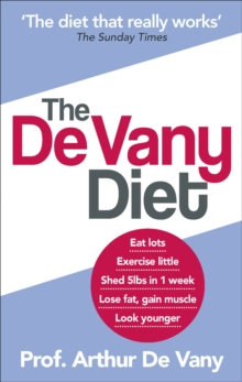 The De Vany Diet : Eat lots, exercise little; shed 5lbs in 1 week, lose fat; gain muscle, look younger; feel stronger, Paperback Book
