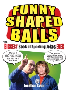 Funny Shaped Balls : The Biggest Book of Sporting Jokes Ever, Paperback Book