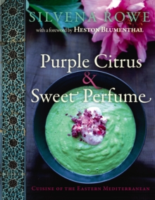 Purple Citrus & Sweet Perfume : Cuisine of the Eastern Mediterranean, Hardback Book