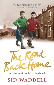 The Road Back Home : A Northern Childhood, Paperback Book