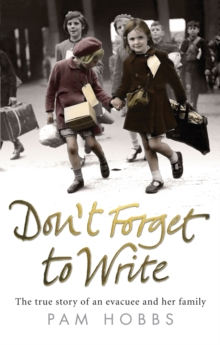 Don't Forget to Write : The True Story of an Evacuee and Her Family, Paperback Book