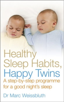 Healthy Sleep Habits, Happy Twins : A Step-by-step Programme for Sleep-training Your Multiples, Paperback Book