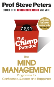 The Chimp Paradox : The Acclaimed Mind Management Programme to Help You Achieve Success, Confidence and Happiness, Paperback / softback Book