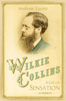 Wilkie Collins: A Life of Sensation, Hardback Book